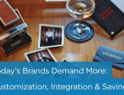 Today's Brands Demand More – Customization, Integration, & Savings